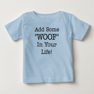 "Add Some ""WOOF""… Infant T-shirt"