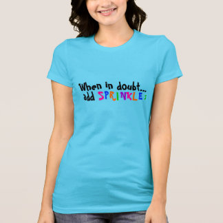 Add Sprinkles T Shirts