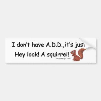 ADD Squirrel Saying Bumper Sticker