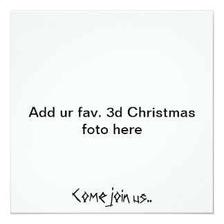 """Add UR fav. 3d Christmas foto here, come join us. Card"