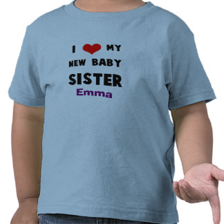 Add Your Baby s Name I Love my Baby Sister Shirt