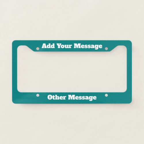 Add Your Message Teal and White License Plate Frame
