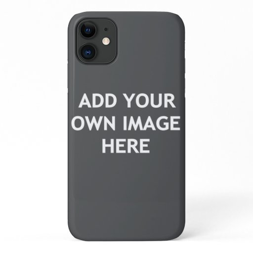 Add Your Own image iPhone 11 Case