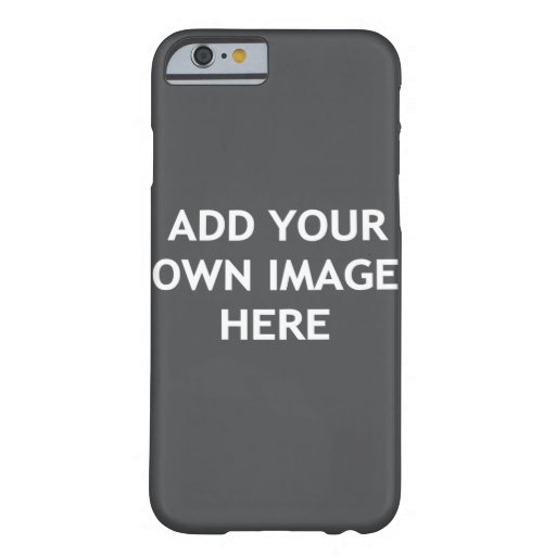 Add Your Own image Barely There iPhone 6 Case