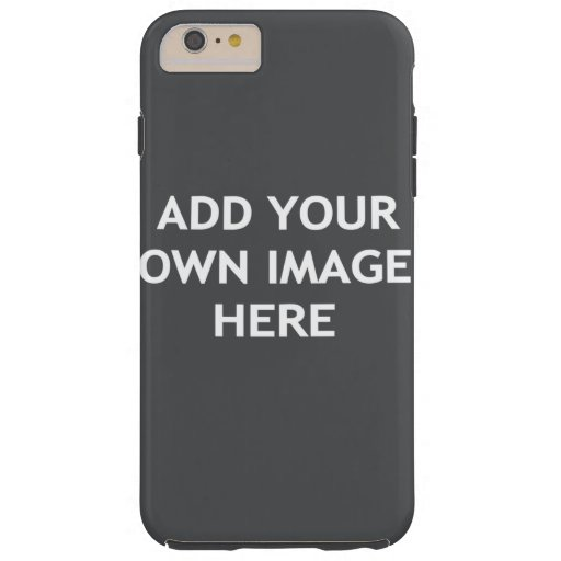 Add your own image tough iPhone 6 plus case