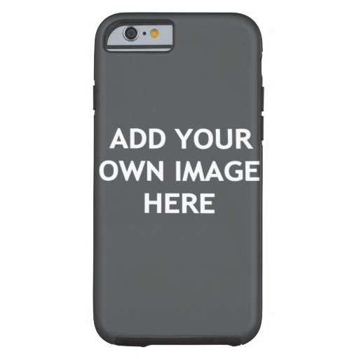 Add Your Own image Tough iPhone 6 Case