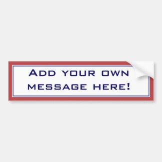 Add your own message! bumper sticker