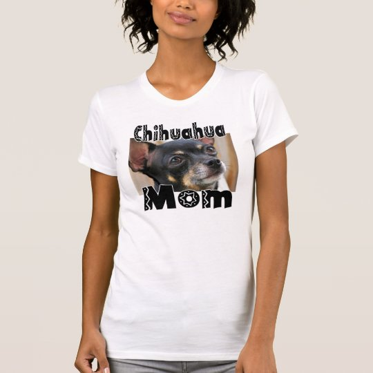 ADD Your Own Photo Chihuahua MOM T-Shirt
