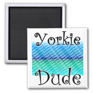 ADD Your Own Photo Yorkie DUDE 2 Inch Square Magnet