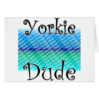 ADD Your Own Photo Yorkie DUDE Greeting Card