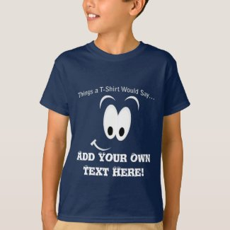 Add Your Own Text What Kid's Dk T-Shirt Would Say