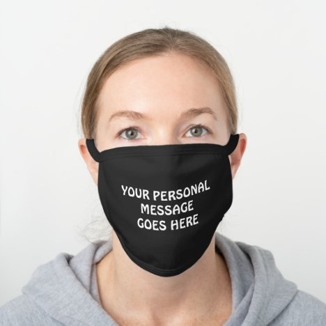 ADD YOUR PERSONAL MESSAGE BLACK & WHITE BLACK COTTON FACE MASK