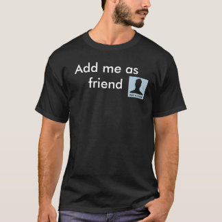 addAsFriend, Add me as friend T-Shirt