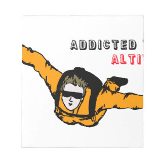 Addicted to Altitude Skydiver Note Pad