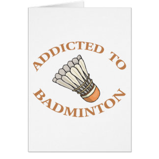 Addicted To Badminton Greeting Card