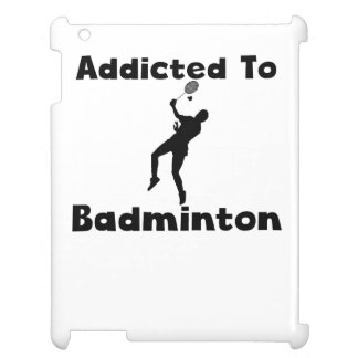 Addicted To Badminton Cover For The iPad