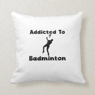 Addicted To Badminton Pillows