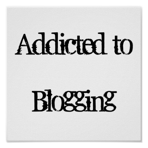 Addicted to Blogging Poster