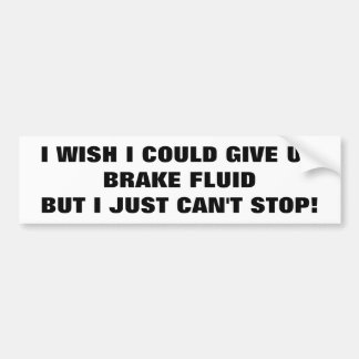 Addicted to Brake Fluid? Try and Stop! Bumper Sticker
