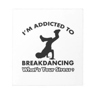 addicted to breakdance memo pad