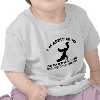 addicted to breakdance tshirts