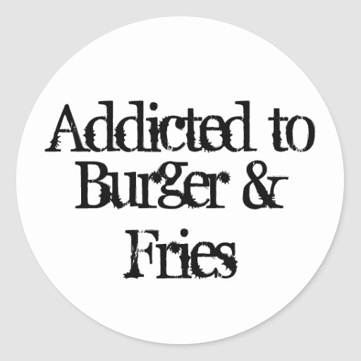 Addicted to Burger & Fries Classic Round Sticker