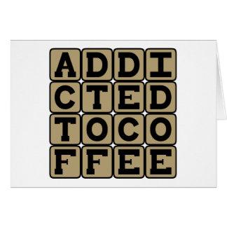 Addicted To Coffee, Caffeine Addict Card
