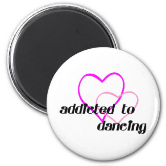Addicted to Dancing T-shirts and Gifts. Magnet
