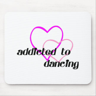 Addicted to Dancing T-shirts and Gifts. Mouse Mats