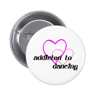 Addicted to Dancing T-shirts and Gifts. Pinback Button