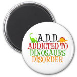 Addicted to Dinosaurs Disorder 2 Inch Round Magnet