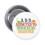 Addicted to Dinosaurs Disorder Buttons