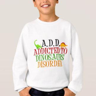 Addicted to Dinosaurs Disorder Sweatshirt
