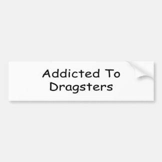 Addicted To Dragsters By Gear4gearheads Car Bumper Sticker