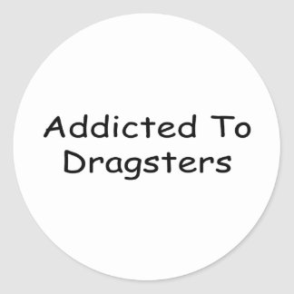 Addicted To Dragsters Classic Round Sticker