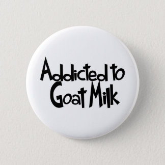 Addicted to Goat Milk Pinback Button