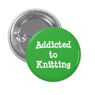 Addicted to Knitting Pinback Button