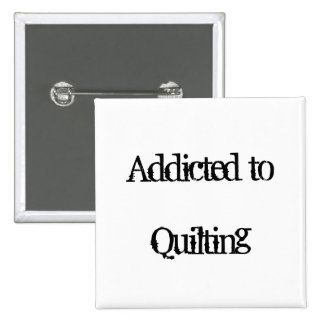 Addicted to Quilting Button