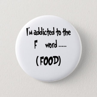 Addicted To The F Word Button