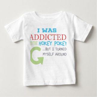 Addicted to the hokey pokey baby T-Shirt