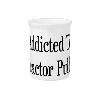 Addicted To Tractor Pulls Drink Pitcher
