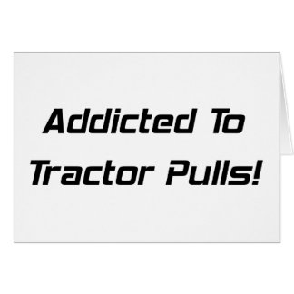 Addicted To Tractor Pulls Tractor Gifts By Gear4ge Greeting Card