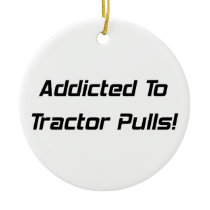 Addicted To Tractor Pulls Tractor Gifts By Gear4ge Ceramic Ornament