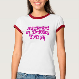 Addicted To Tricky Trays T-Shirt