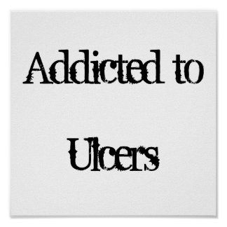 Addicted to Ulcers Print