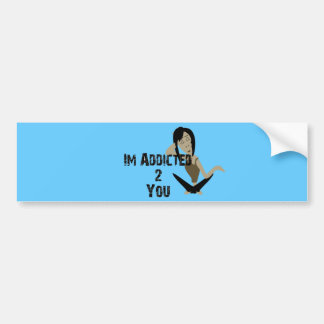Addicted to You Bumper Sticker