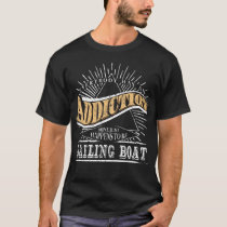 Addiction Is Sailing Boat Shirt Gift Liveaboard