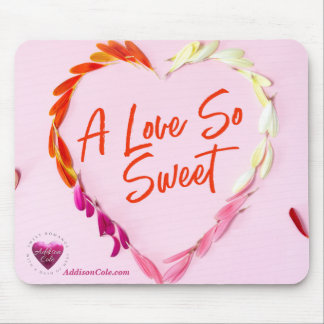 Addison Cole, A Love So Sweet Mouse Pad
