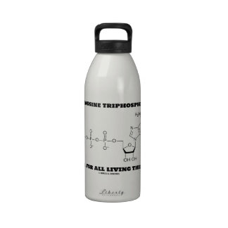 Adenosine Triphosphate Fuel For All Living Things Reusable Water Bottles