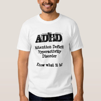 ADHD, Attention Deficit Hyperactivity Disorder T Shirts